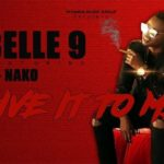 VIDEO : Belle 9 Feat. G-Nako – Give it to Me