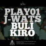 DOWNLOAD: Play01  ft. J-Watts – Buli Kiro