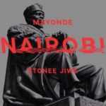 DOWNLOAD : Mayonde Ft. Stonee Jiwe – Nairobi (Audio)