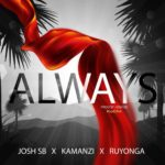 DOWNLOAD: Always – Josh SB ft. Kamanzi & Ruyonga