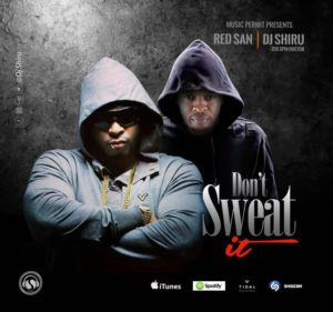 DOWNLOAD: Don't sweat it - Dj Shiru ft  Red San - Notjustok
