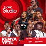 "DOWNLOAD : Coke Studio Africa releases new single: ""Kenya Yetu"" A star-studded ode to Kenya"