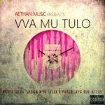 DOWNLOAD: Vva Mu Tulo-Aethan ft. Pryce, Sheila Wya, Flex D'Paper, Byg Ben & Atlas