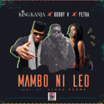 "DOWNLOAD : King Kanja releases ""Mambo Ni Leo"" ft. Bobby V & Petra"