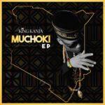 "DOWNLOAD : King Kanja releases new EP ""Muchoki"""
