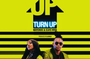 Mayonde Ft. Elvis Who - Turn Up |Video & Download MP3