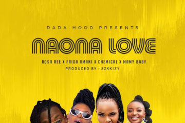 Dada Hood Ft. Rosa Ree, Frida Amani, Chemical & Mamy Baby - Naona Love