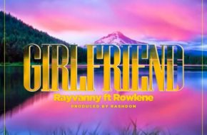 Rayvanny Ft. Rowlene - Girlfriend| MP3 Download