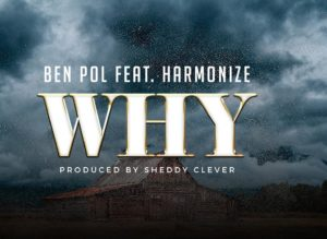 Ben Pol ft. Harmonize - Why