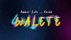 Amber Lulu ft. Kusah - Walete