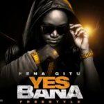 VIDEO: Fena Gitu - Yes Bana Freestyle