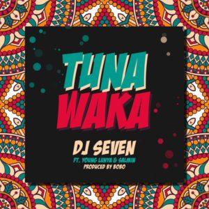 Dj Seven ft. Young Lunya, Salmin Swaggz - Tunawaka