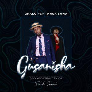 G Nako ft. Maua Sama - Gusanisha