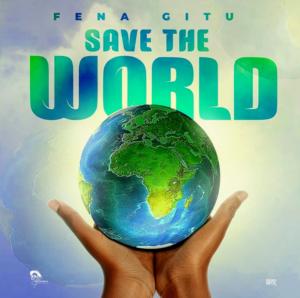 Fena Gitu - Save The World