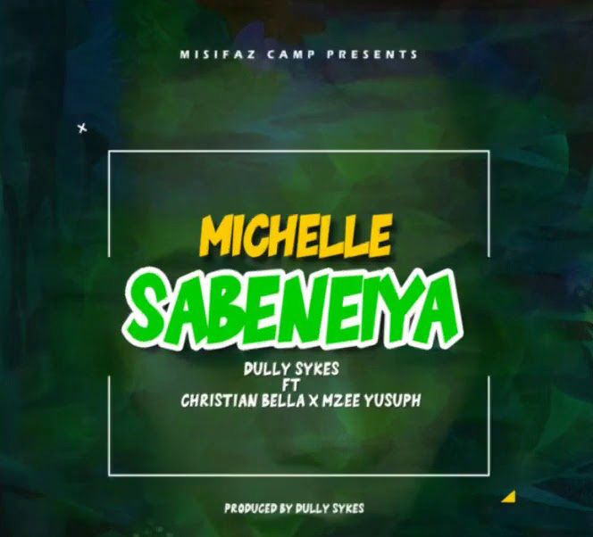 Dully Sykes ft. Christian Bella, Mzee Yusuph – Michelle Sabeneiya