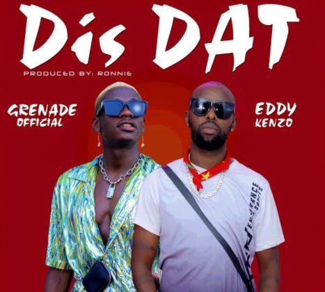 Grenade ft. Eddy Kenzo - Dis Dat