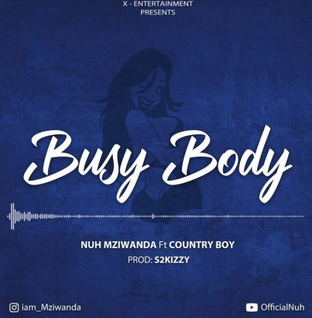 Nuh Mziwanda ft. Country Boy - Busy Body