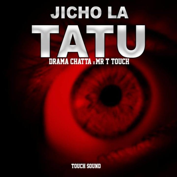 Drama Chatta ft. Mr. T Touch - Jicho La Tatu