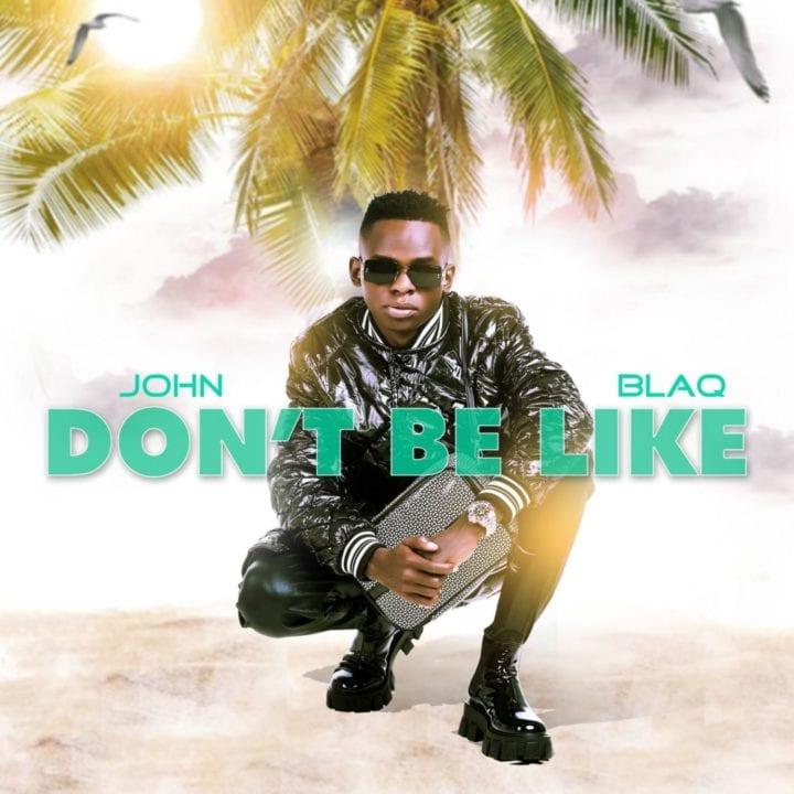 John Blaq - Don't Be Like