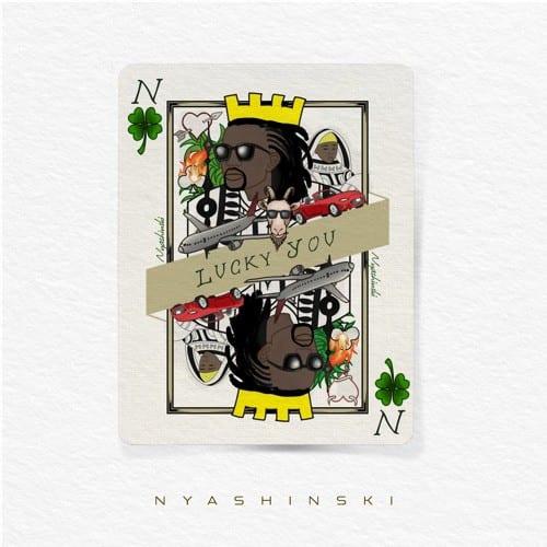 Nyashinski - Lucky You