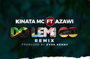 Kinata MC ft. Azawi - Do Lemi Go Remix