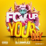 DOWNLOAD: Fck Up Your Day – DJ Dimplez ft. Reason, Ice Prince & Royal Empire