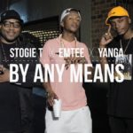 VIDEO: By Any Means – Stogie T ft. Yanga & Emtee