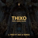 DOWNLOAD: Thixo-L-Tido Ft. AKA, Yanga