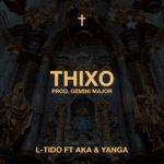 DOWNLOAD: Thixo-L-Tido Ft. AKA, Yanga
