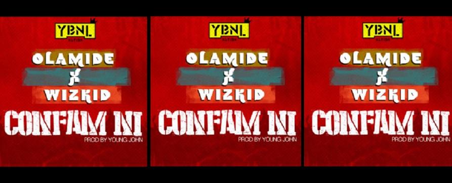 Olamide Wizkid Confam Ni