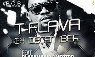 T-Flava - B4 December (feat. Blackmagic & Vector) feat