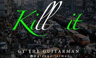 GT The Guitarman KILL IT feat