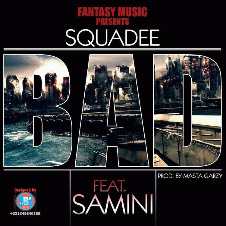 Squadee ft Samini - Bad (prod by masta garzy)