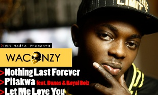 Waconzy – Pitakwa + Nothing Last Forever + Let Me Love you