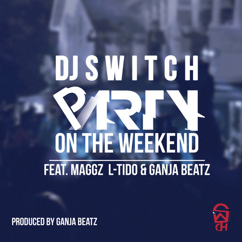 Call Out My Name By The Weekend: VIDEO: DJ Switch Ft. Maggz, L-Tido, Ganja Beatz