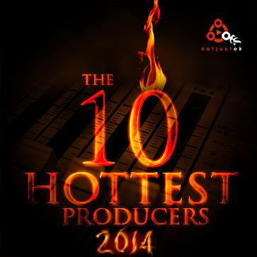 NotJustOk Hottest Producers 2014