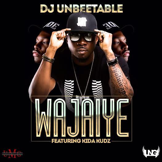 'WAJAIYE' by DJ UNBEETABLE ft KIDA KUDZ
