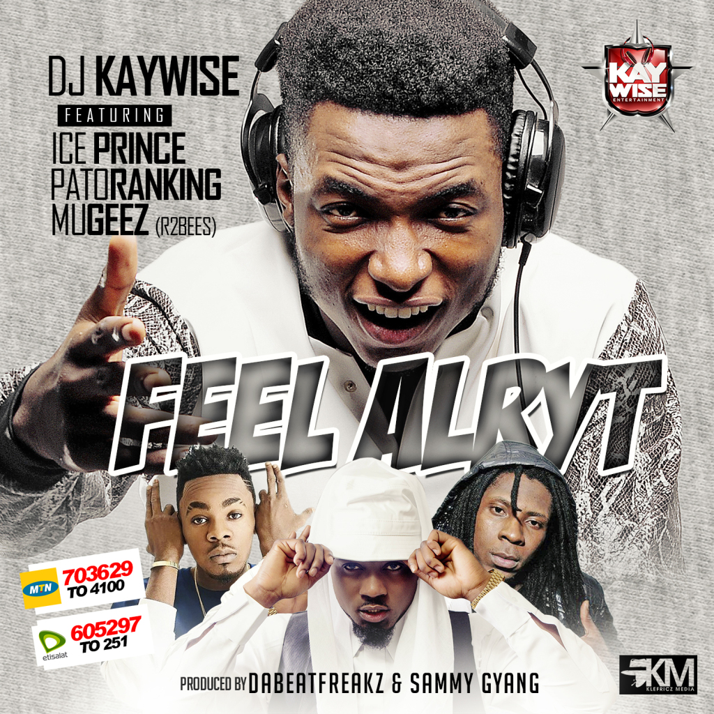 DJ Kaywise - Feel Alryt ft Iceprice , Patoranking , Mugeez  Artwork
