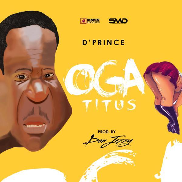 [Music] D'Prince – Oga Titus (Prod. Don Jazzy)