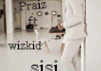 Praiz ft. Wizkid - sisi