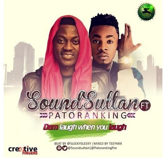 [MUSIC]: Sound Sultan ft Patoranking – Dem Laugh When You Laugh