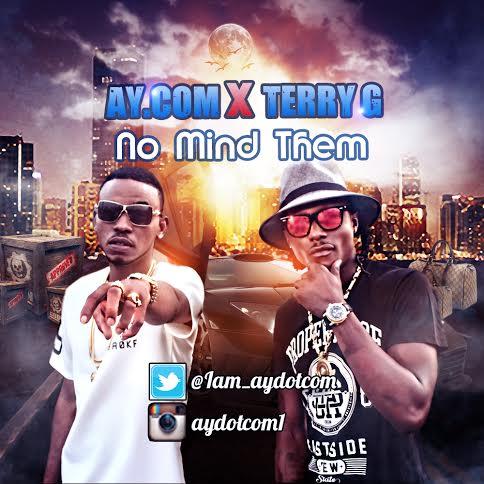 Ay .com ft. Terry G – No Mind Dem (prod. Young D)