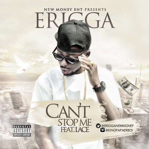 [MUSIC]: Erigga – Can't Stop Me ft. Lace