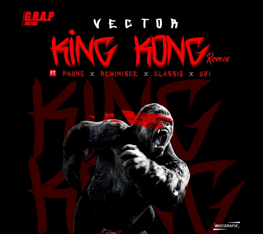 Vector - King Kong (Remix) ft. Phyno, Reminisce, Classiq & Uzi