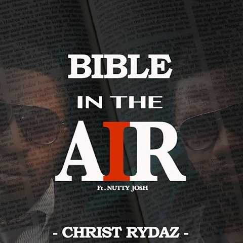 VIDEO: Christ Rydaz - Bible In The Air ft. Nutty Josh