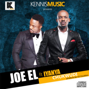Joe EL - Chukwudi ft. Iyanya (Prod. By DJ Coublon)