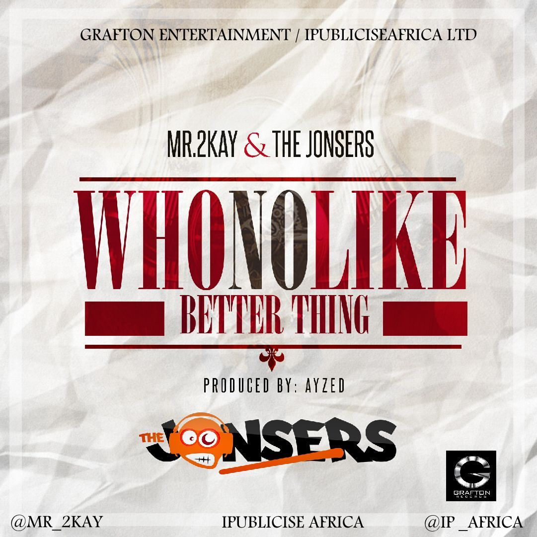 Mr 2Kay x The Jonsers - Who No Like Better Thing
