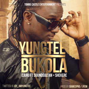 Yung Tee - Bukola | Ejuru ft. Sound Sultan