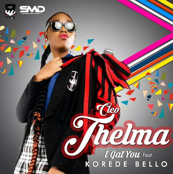 Cleo-Thelma ft. Korede Bello - I Gat You