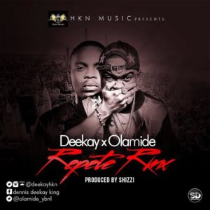 Deekay ft. Olamide - Repete (Remix) (Prod. By Shizzi)